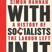 Book review: Simon Hannah – A Party with Socialists in it: a History of the Labour Left