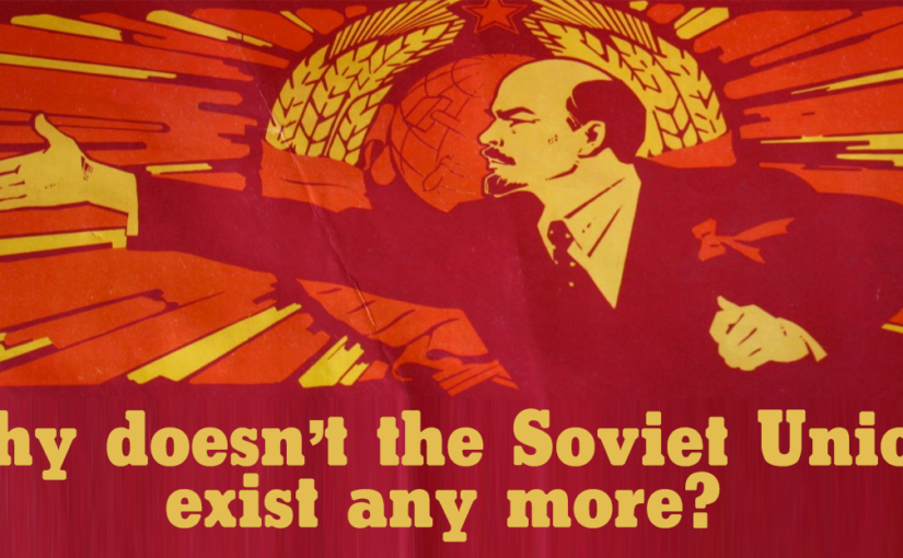 Why doesn't the Soviet Union exist any more? Part 1: Introduction